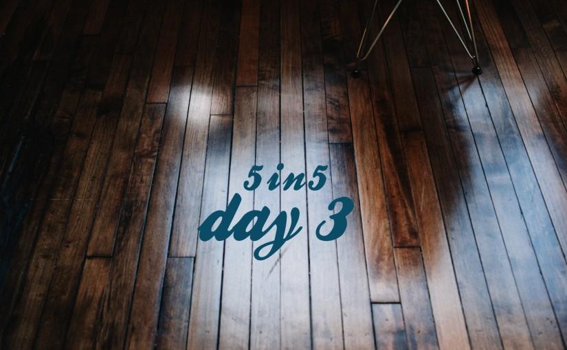 5in5 | day 3 | 2015